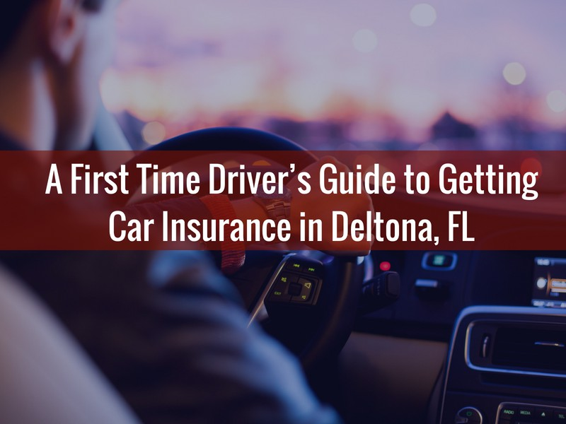 A First Time Driver's Guide to Getting Car Insurance in Deltona, FL - Alternative Insurance Agency