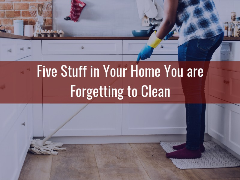 Five Stuff in Your Home You are Forgetting to Clean - Alternative Insurance Agency