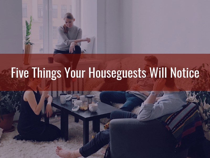 Five Things Your Houseguests Will Notice - Alternative Insurance Agency