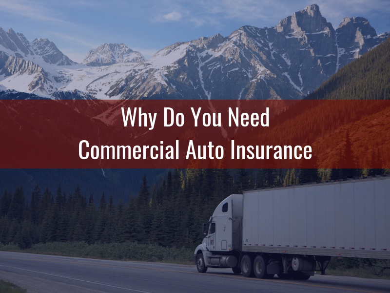Why Do You Need Commercial Auto Insurance - Alternative Insurance Agency