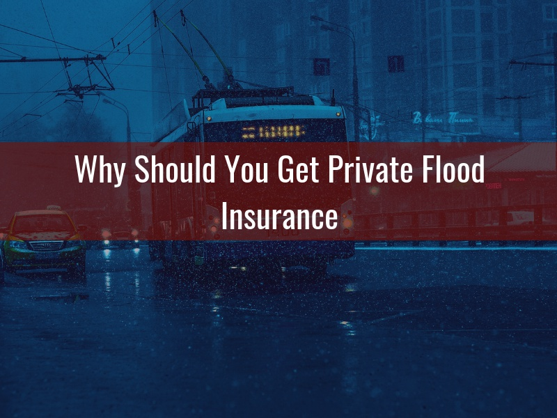 Why Should You Get Private Flood Insurance - Alternative Insurance Agency